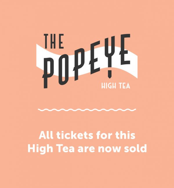 Popeye High Tea SOLD OUT